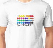 To an Artist All Colors Matter Unisex T-Shirt