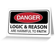 DANGER Logic & Reason are harmful to faith Greeting Card