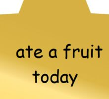 Gold Star-- ate a fruit today  Sticker
