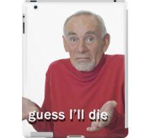 Guess I'll Die iPad Case/Skin