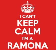 I can't keep calm, Im a RAMONA by icant