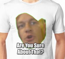Are You Sure About That? Unisex T-Shirt