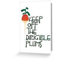 Keep Off the Dirigible Plums Greeting Card