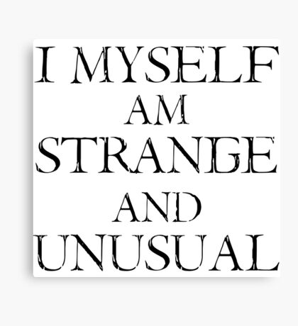 I Myself Am Strange & Unusual Canvas Print