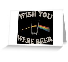 Wish you were beer Greeting Card
