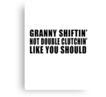 Granny shiftin' not double clutchin' like you should Canvas Print