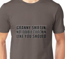 Granny shiftin' not double clutchin' like you should Unisex T-Shirt