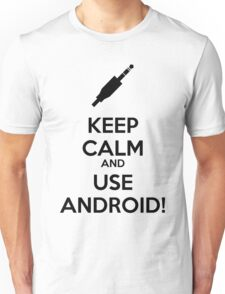 KEEP CALM AND USE ANDROID! Unisex T-Shirt
