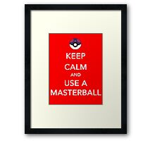 Keep Calm And Use A Masterball Framed Print