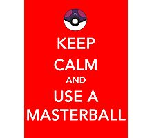Keep Calm And Use A Masterball Photographic Print
