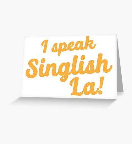 I speak Singlish la! Greeting Card