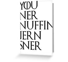 You Kner Nuffin Jern Sner Greeting Card