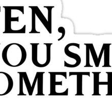 Listen, do you smell something? Sticker