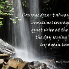 Courage doesn't always roar....... by LifeisDelicious