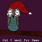Owl I Want for Xmas Is You by flockadoodle