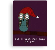 Owl I Want for Xmas Is You Canvas Print