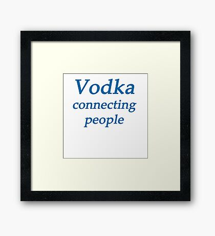 Vodka it connects people Framed Print