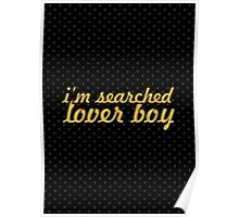 I'm searched lover boy - Love Quote Poster