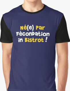 Né(e) par fécondation in bistrot ! Graphic T-Shirt