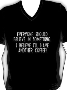 I Believe I'll Have Another Coffee T-Shirt