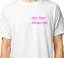 Get That Money Sis Classic T-Shirt