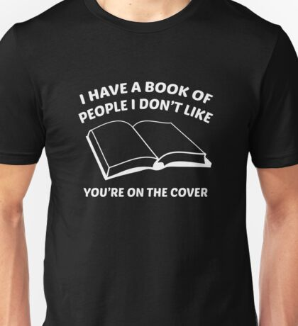I Have A Book Of People I Don't Like. You're On The Cover. Unisex T-Shirt