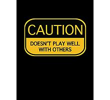 Caution Doesn't Play Well With Others Photographic Print