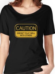 Caution Doesn't Play Well With Others Women's Relaxed Fit T-Shirt