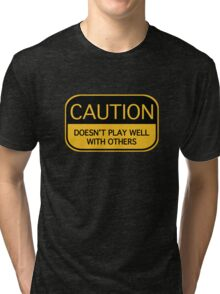 Caution Doesn't Play Well With Others Tri-blend T-Shirt