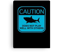 Caution - Does Not Play Well With Others Canvas Print