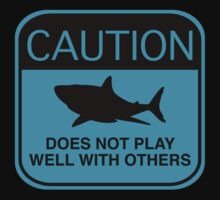Caution - Does Not Play Well With Others by DesignFactoryD
