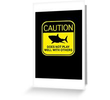 Caution - Does Not Play Well With Others Greeting Card
