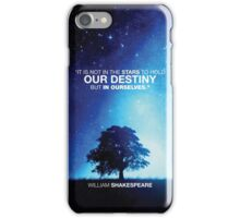 Shakespeare - IT IS NOT IN THE STARS TO HOLD OUR DESTINY BUT IN OURSELVES iPhone Case/Skin