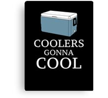 Coolers Gonna Cool Canvas Print