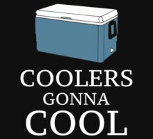 Coolers Gonna Cool by DesignFactoryD