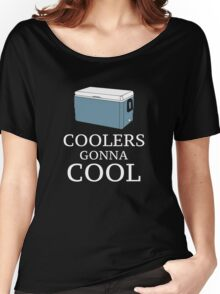 Coolers Gonna Cool Women's Relaxed Fit T-Shirt