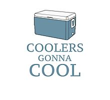 Coolers Gonna Cool Photographic Print