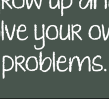Dear Math, Grow Up And Solve Your Own Problems Sticker
