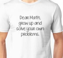 Dear Math, Grow Up And Solve Your Own Problems Unisex T-Shirt
