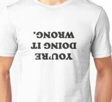 You're Doing It Wrong Unisex T-Shirt