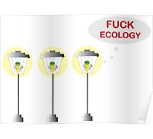 Fuck Ecology Poster