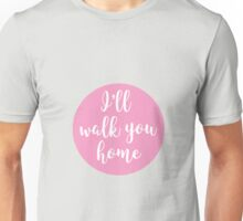 I'll Walk You Home Unisex T-Shirt