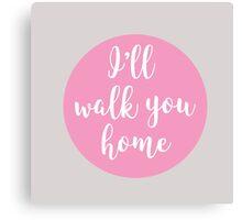 I'll Walk You Home Canvas Print