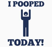 I Pooped Today by artvia