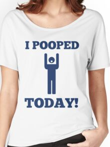 I Pooped Today Women's Relaxed Fit T-Shirt