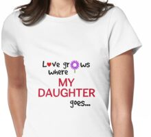 """Love grows where my daughter goes"" original design Womens Fitted T-Shirt"