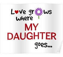 """""""Love grows where my daughter goes"""" original design Poster"""