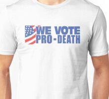We Vote Pro-Death! Unisex T-Shirt