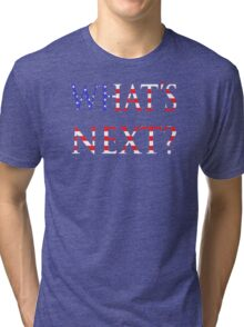 What's next? Tri-blend T-Shirt