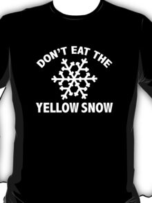 Don't Eat The Yellow Snow T-Shirt